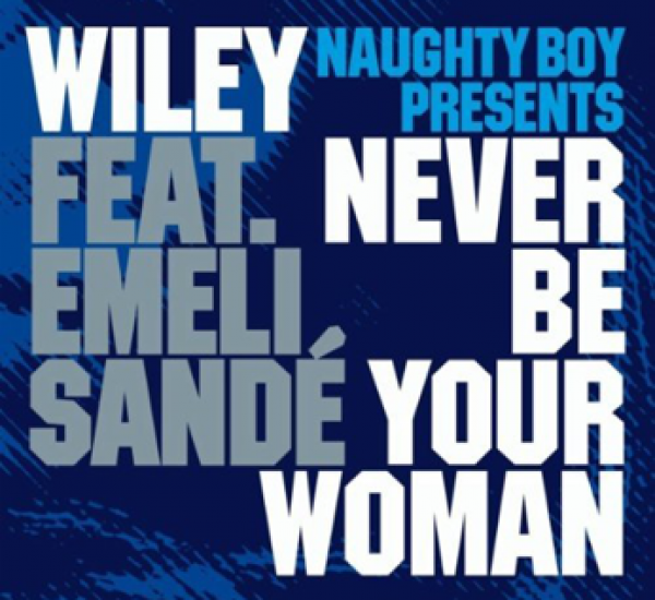 Naughty Boy presents Wiley feat Emilie Sande<br><span>Never Be You</span>